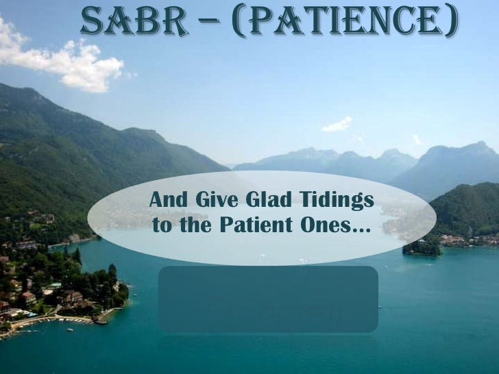 SABR – (PATIENCE)   And Give Glad Tidings   to the Patient Ones…