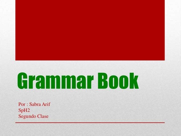 Grammar BookPor : Sabra ArifSpH2Segundo Clase