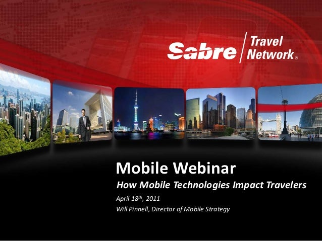 Mobile WebinarHow Mobile Technologies Impact TravelersApril 18th, 2011Will Pinnell, Director of Mobile Strategy