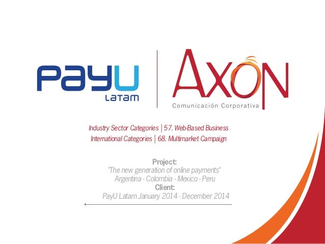"Project: ""The new generation of online payments"" Argentina - Colombia - Mexico - Peru Client: PayU Latam January 2014 - De..."
