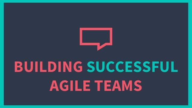 BUILDING SUCCESSFUL AGILE TEAMS