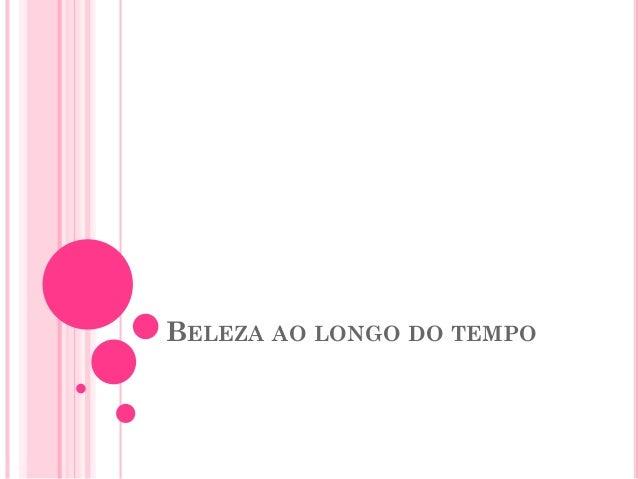 BELEZA AO LONGO DO TEMPO