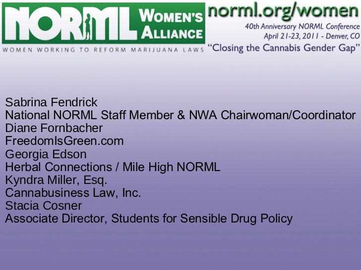Sabrina Fendrick National NORML Staff Member & NWA Chairwoman/Coordinator Diane Fornbacher FreedomIsGreen.com Georgia Edso...
