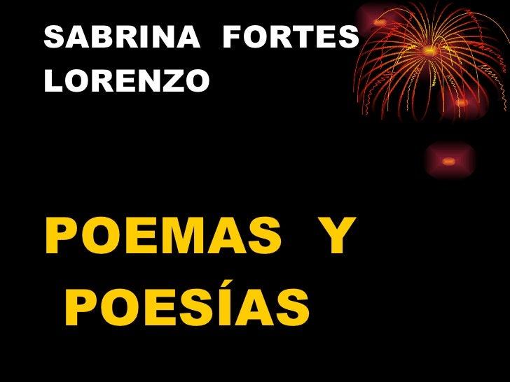 SABRINA  FORTES  LORENZO <ul><li>POEMAS  Y  POESÍAS </li></ul>