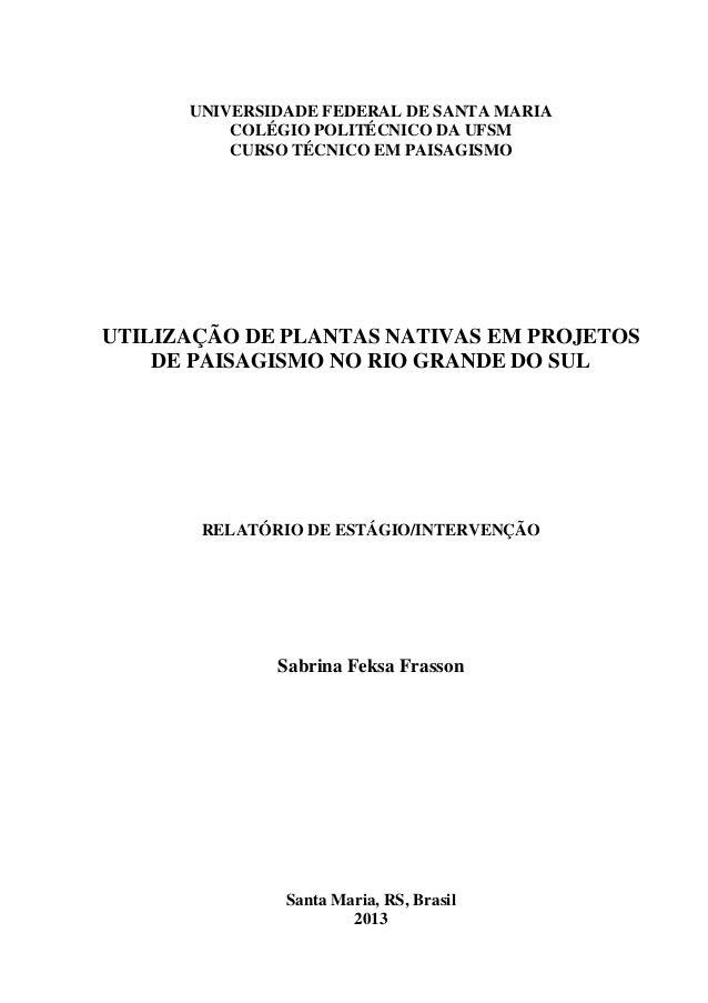 1 UNIVERSIDADE FEDERAL DE SANTA MARIA COLÉGIO POLITÉCNICO DA UFSM CURSO TÉCNICO EM PAISAGISMO UTILIZAÇÃO DE PLANTAS NATIVA...
