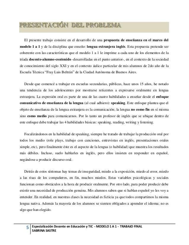 https://image.slidesharecdn.com/sabrinasastreaula367-131020235538-phpapp01/95/proyecto-de-integracin-tic-trabajo-final-modelo-1-a-1-especializacion-docente-en-educacin-y-tic-del-ministerio-de-educacin-de-la-nacin-2013-5-638.jpg?cb=1382314594