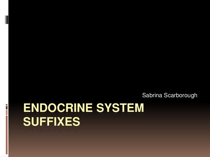 Endocrine System Suffixes<br />Sabrina Scarborough<br />