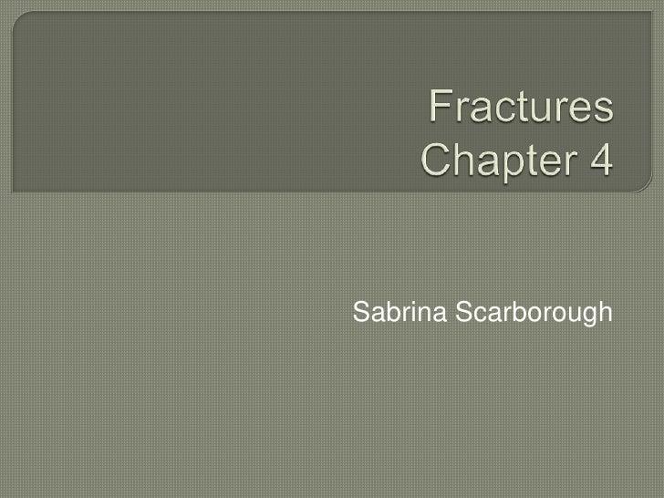 FracturesChapter 4<br />Sabrina Scarborough<br />
