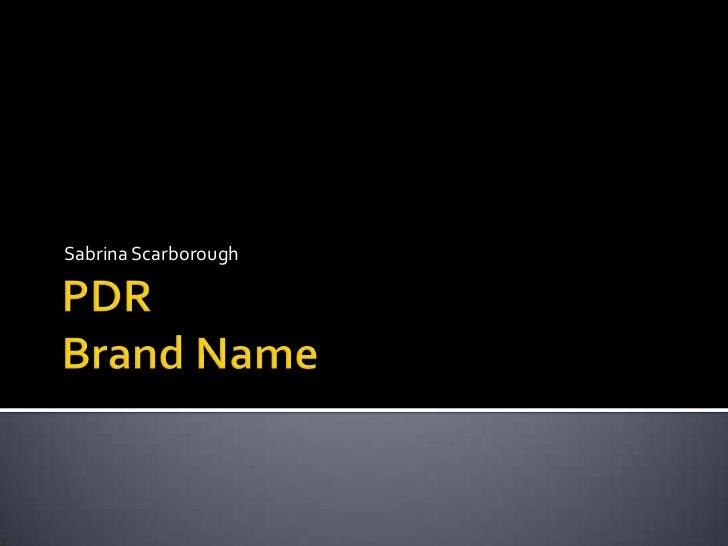 PDR Brand Name<br />Sabrina Scarborough<br />