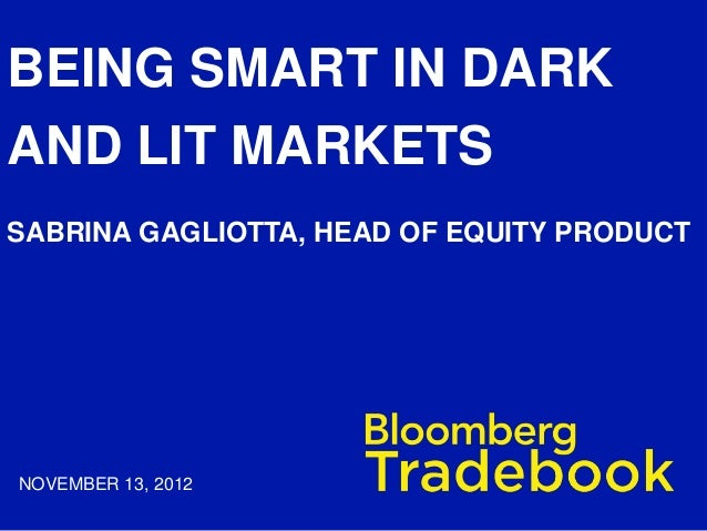 BEING SMART IN DARKAND LIT MARKETSSABRINA GAGLIOTTA, HEAD OF EQUITY PRODUCT                                        // The ...