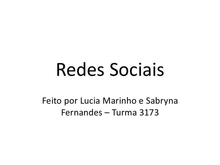 Redes SociaisFeito por Lucia Marinho e Sabryna     Fernandes – Turma 3173