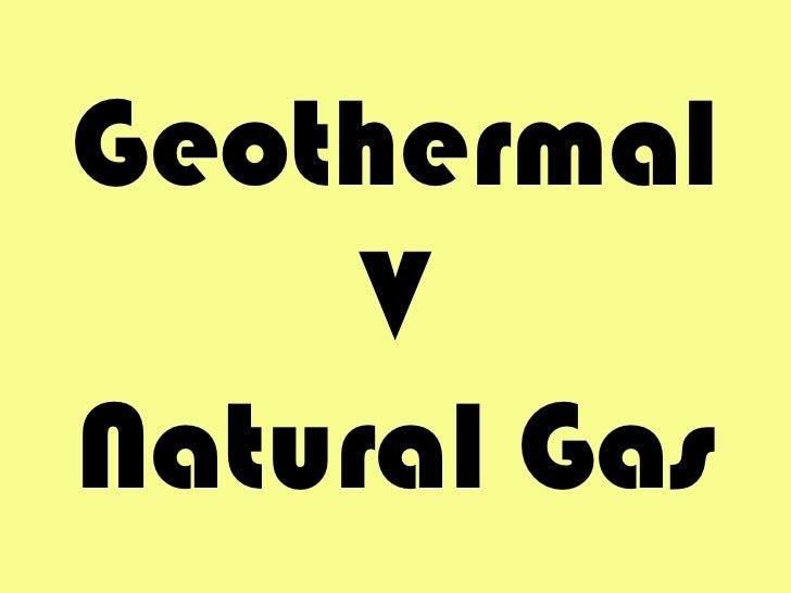Geothermal<br />V<br />Natural Gas<br />