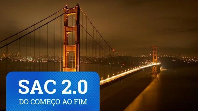 SAC 2.0 DO COMEÇO AO FIM