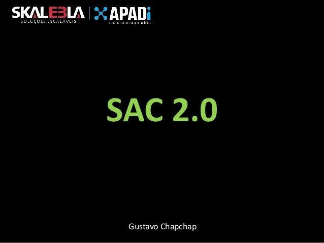 SAC 2.0  Gustavo Chapchap