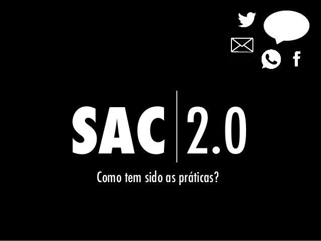 SAC 2.0Como tem sido as práticas?