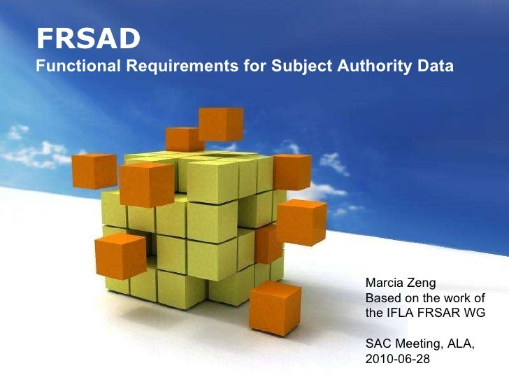 FRSAD Functional Requirements for Subject Authority Data   Marcia Zeng Based on the work of the IFLA FRSAR WG SAC Meeting,...