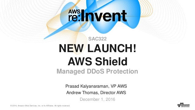 © 2016, Amazon Web Services, Inc. or its Affiliates. All rights reserved. Prasad Kalyanaraman, VP AWS Andrew Thomas, Direc...