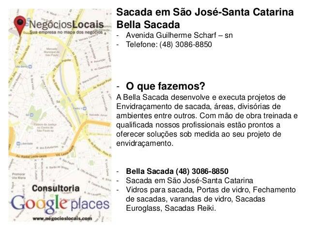 Sacada em São José-Santa Catarina Bella Sacada - Avenida Guilherme Scharf – sn - Telefone: (48) 3086-8850 - O que fazemos?...