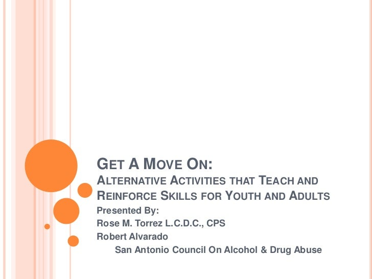 Get A Move On:Alternative Activities that Teach and Reinforce Skills for Youth and Adults<br />Presented By:<br />Rose M. ...