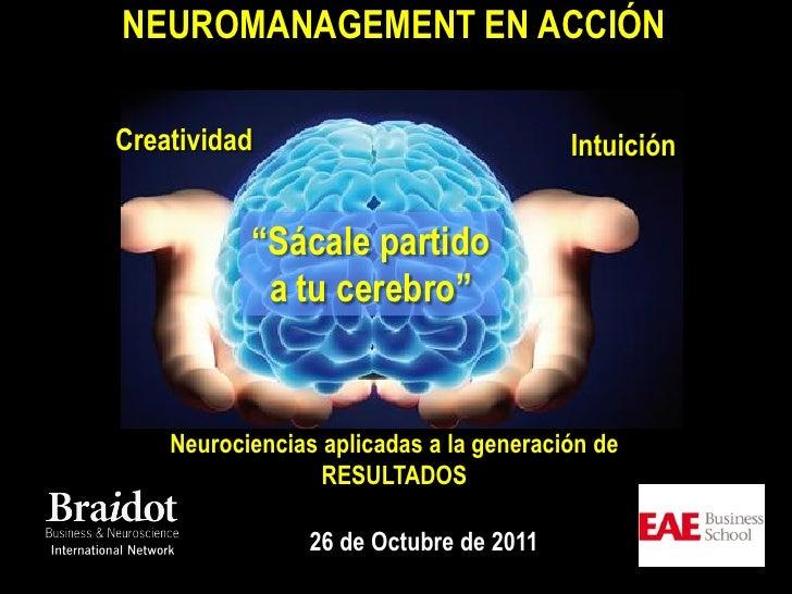 "NEUROMANAGEMENT EN ACCIÓN    Creatividad                              Intuición               ""Sácale partido             ..."