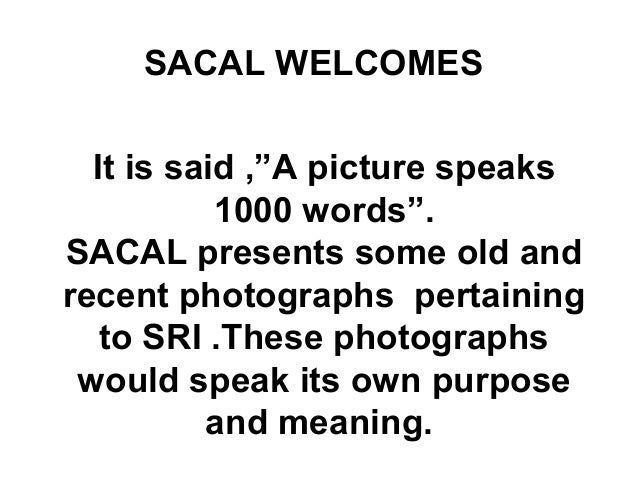 "SACAL WELCOMESIt is said ,""A picture speaks1000 words"".SACAL presents some old andrecent photographs pertainingto SRI .The..."