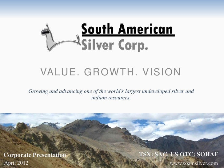 VALUE. GROWTH. VISION         Growing and advancing one of the world's largest undeveloped silver and                     ...