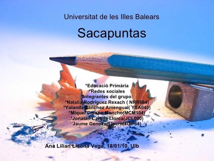 Sacapuntas *Educació Primària *Redes sociales *Integrantes del grupo: *Natalia Rodríguez Rexach ( NRR664) *Yolanda Sánchez...