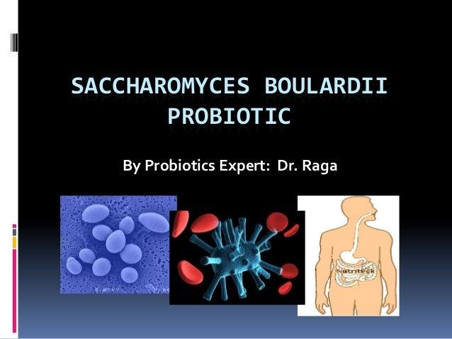 SACCHAROMYCES BOULARDII PROBIOTIC By Probiotics Expert: Dr. Raga