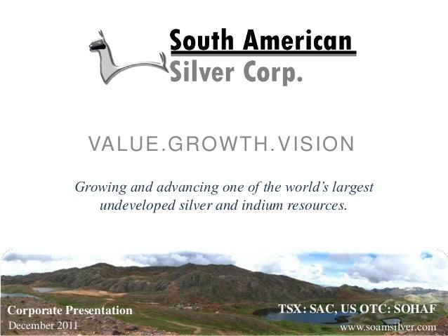 Growing and advancing one of the world's largest undeveloped silver and indium resources. VALUE.GROWTH.VISION Corporate Pr...