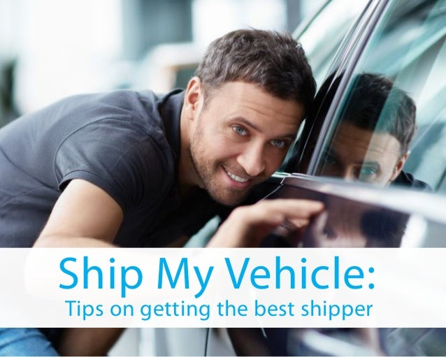 Ship My Vehicle: Tips on getting the best shipper