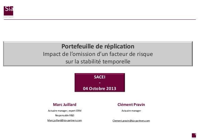Portefeuille de réplication Impact de l'omission d'un facteur de risque sur la stabilité temporelle SACEI 04 Octobre 2013 ...
