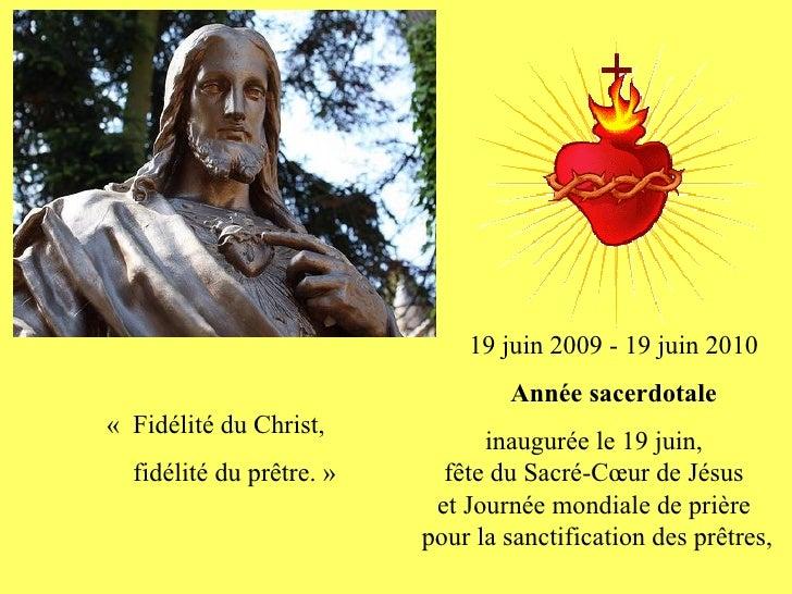 19 juin 2009 - 19 juin 2010                                   Année sacerdotale « Fidélité du Christ,                     ...