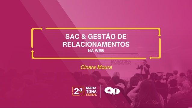 """SAC & GESTÃO DE RELACIONAMENTOS  NA WEB"""" Cinara Moura!"""