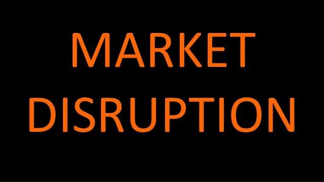 MARKET DISRUPTION