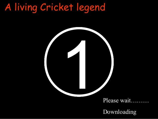 54321 A living Cricket legend Please wait……… Downloading