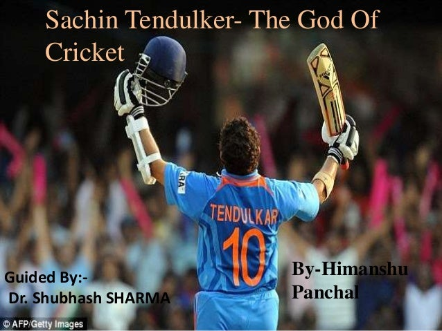 Sachin Tendulker- The God Of Cricket By-Himanshu Panchal Guided By:- Dr. Shubhash SHARMA