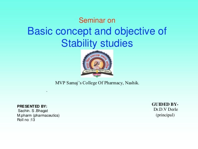 Seminar on Basic concept and objective of Stability studies PRESENTED BY: Sachin. S .Bhagat M.pharm (pharmaceutics) Roll n...