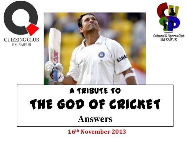 A TRIBUTE TO  THE GOD OF CRICKET Answers 16th November 2013