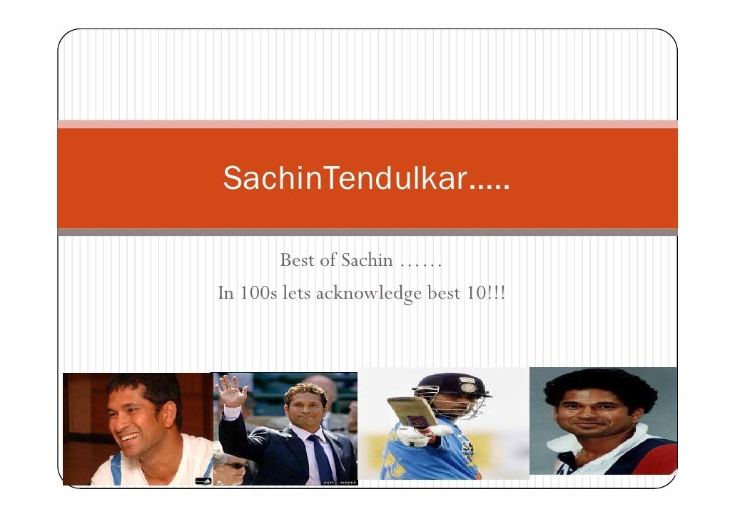 SachinTendulkar…..        Best of Sachin ……In 100s lets acknowledge best 10!!!