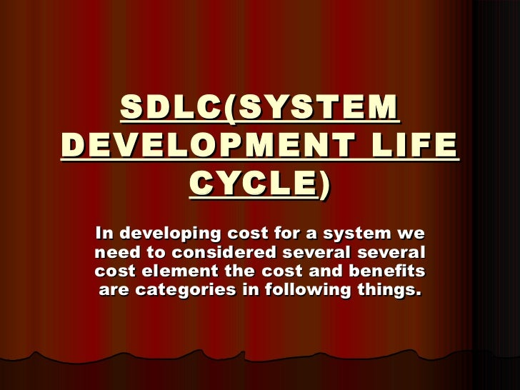 SDLC(SYSTEM DEVELOPMENT LIFE CYCLE ) In developing cost for a system we need to considered several several cost element th...