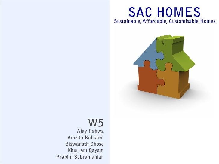 SAC HOMESHomes                      Sustainable, Affordable, Customisable            W5        Ajay Pahwa    Amrita Kulkar...