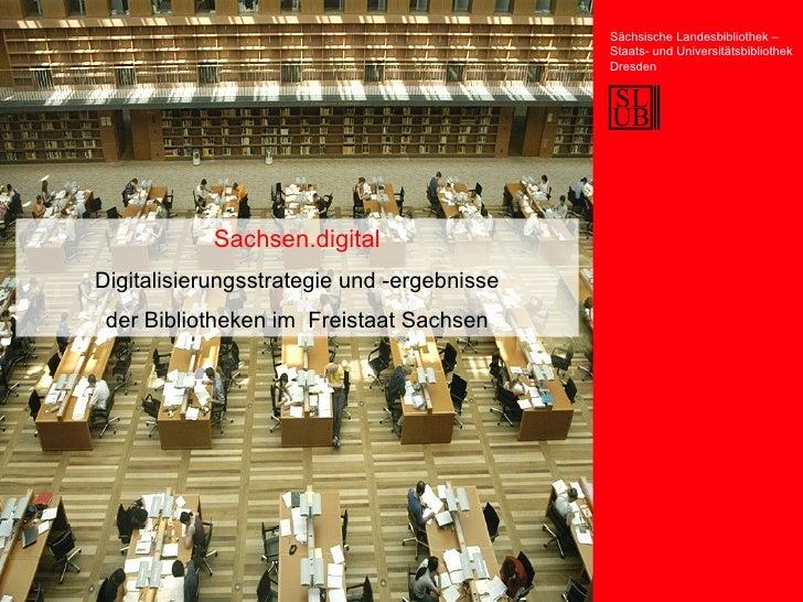Sachsen.digital Digitalisierungsstrategie und -ergebnisse der Bibliotheken im  Freistaat Sachsen Sächsische Landesbiblioth...