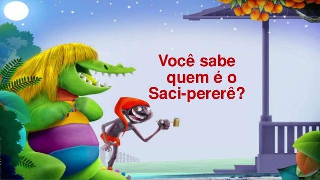 Você sabe  quem é o  Saci-pererê?