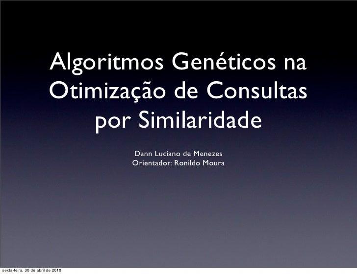 Algoritmos Genéticos na                          Otimização de Consultas                              por Similaridade    ...