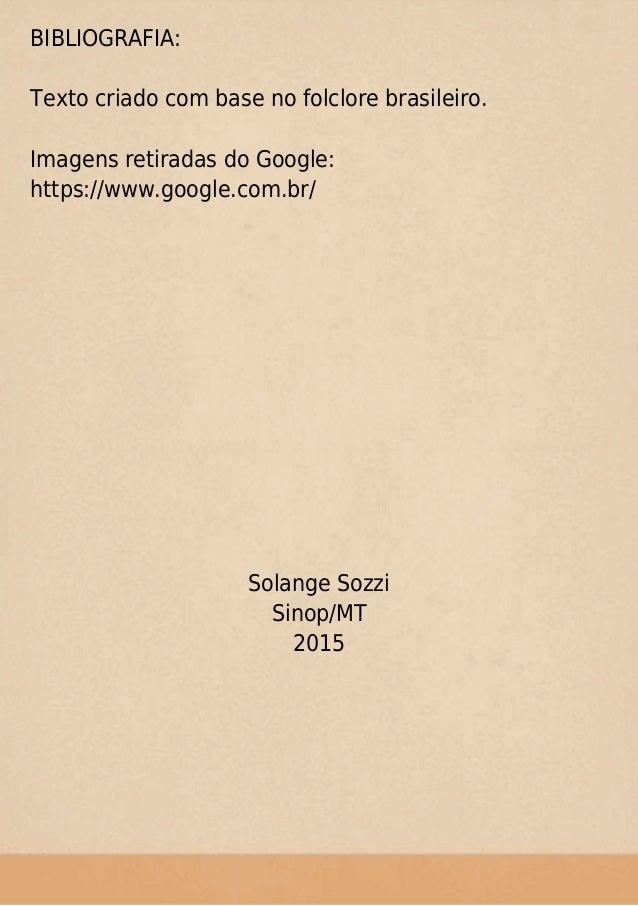 BIBLIOGRAFIA: Texto criado com base no folclore brasileiro. Imagens retiradas do Google: https://www.google.com.br/ Solang...