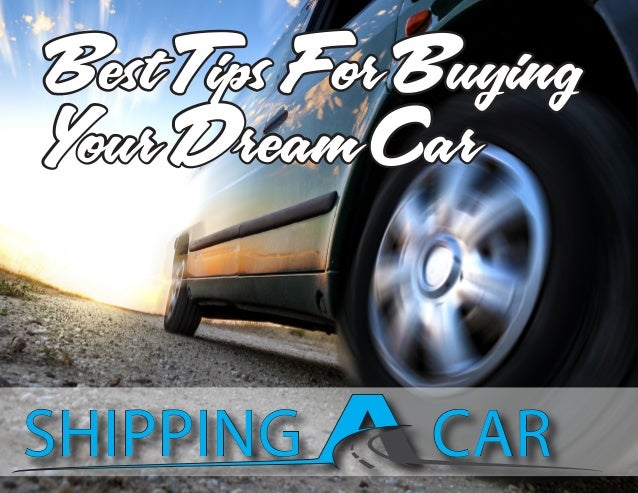 Best Tips For Buying Your Dream Car Best Tips For Buying Your Dream Car SHIPPINGSHIPPING CARCAR