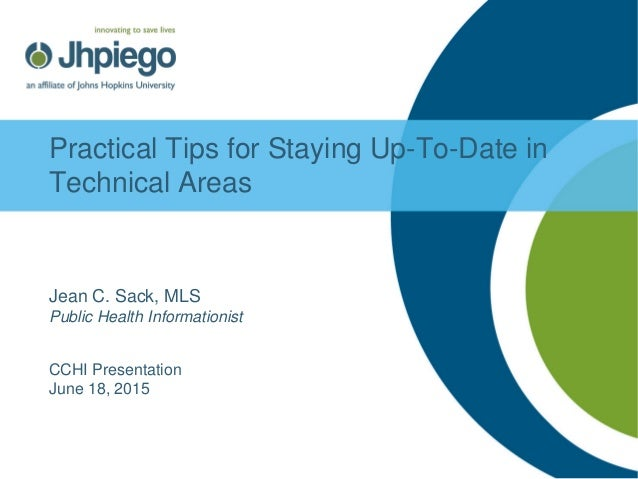 Practical Tips for Staying Up-To-Date in Technical Areas Jean C. Sack, MLS Public Health Informationist CCHI Presentation ...