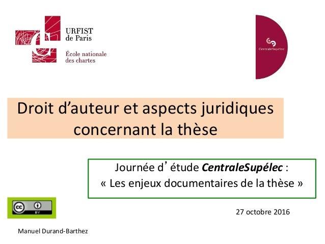 Droit d'auteur et aspects juridiques concernant la thèse Journée d'étude CentraleSupélec : « Les enjeux documentaires de l...