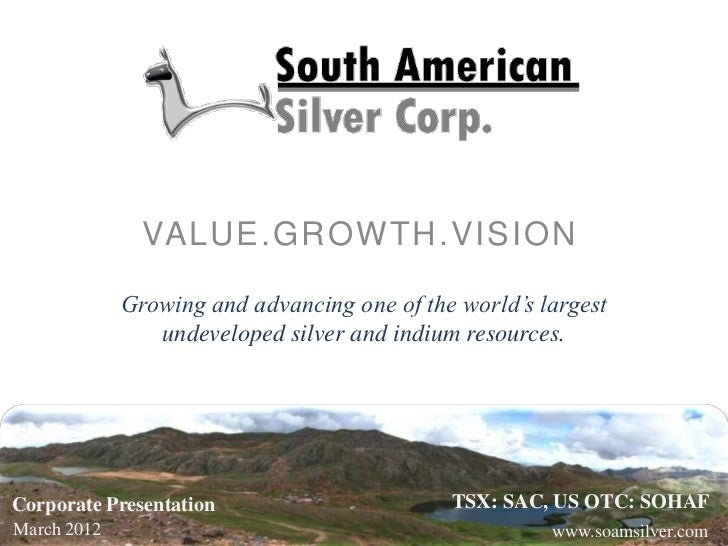 VALUE.GROWTH.VISION             Growing and advancing one of the world's largest                undeveloped silver and ind...
