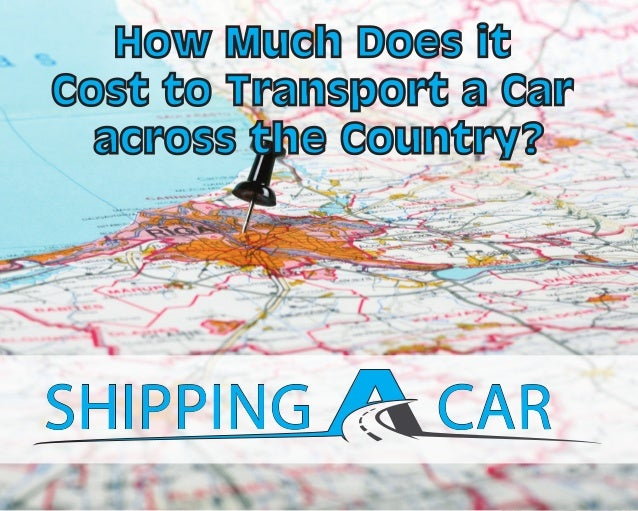How Much Does it Cost to Transport a Car across the Country? SHIPPINGSHIPPING CARCAR